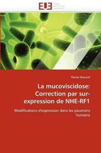 La Mucoviscidose: Correction Par Sur-Expression de Nhe-Rf1