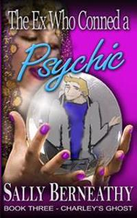 The Ex Who Conned a Psychic: Book 3, Charley's Ghost