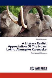 A Literary Realist Appreciation of the Novel Lokhu Akungeke Kwenzeke
