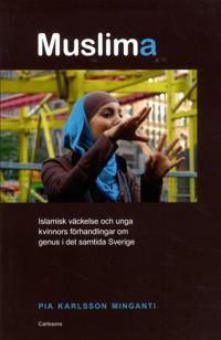 Muslima : islamisk väckelse och unga kvinnors förhandlingar om genus i det samtida Sverige