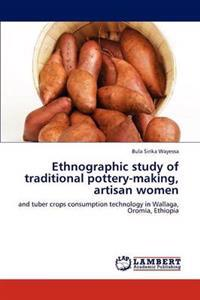 Ethnographic Study of Traditional Pottery-Making, Artisan Women