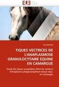 Tiques Vectrices de L''Anaplasmose Granulocytaire Equine En Camargue