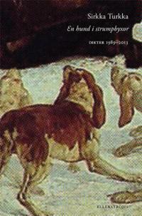 En hund i strumpbyxor : dikter 19892013
