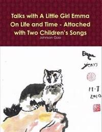 Talks with A Little Girl Emma on Life and Time - Attached with Two Children's Songs