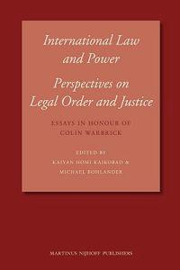 International Law and Power: Perspectives on Legal Order and Justice: Essays in Honour of Colin Warbrick
