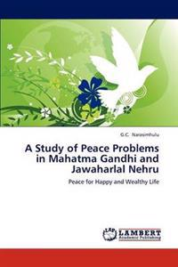 A Study of Peace Problems in Mahatma Gandhi and Jawaharlal Nehru