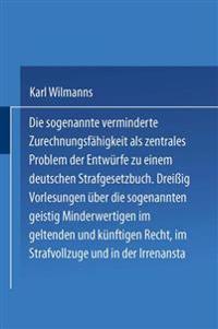 Die Sogenannte Verminderte Zurechnungsf higkeit ALS Zentrales Problem Der Entw rfe Zu Einem Deutschen Strafgesetzbuch