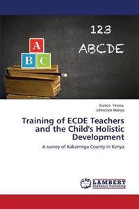 Training of Ecde Teachers and the Child's Holistic Development