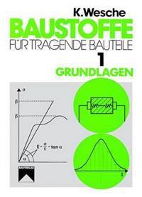 Baustoffe Fur Tragende Bauteile: Band 1: Grundlagen. Baustoffkenngroen, Me- Und Pruftechnik, Statistik Und Qualitatssicherung