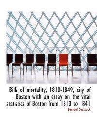 Bills of Mortality, 1810-1849, City of Boston with an Essay on the Vital Statistics of Boston from 1