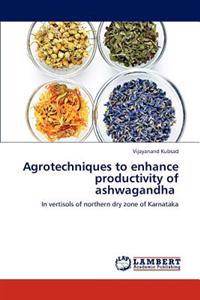 Agrotechniques to Enhance Productivity of Ashwagandha