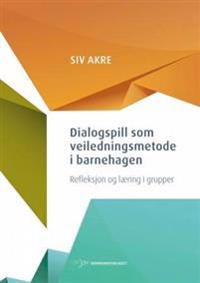 Dialogspill som veiledningsmetode i barnehagen - Siv Akre | Inprintwriters.org