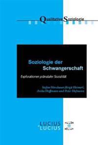 Soziologie Der Schwangerschaft: Explorationen Pränataler Sozialität