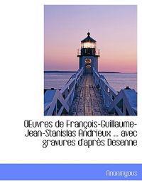 Oeuvres de Fran OIS-Guillaume-Jean-Stanislas Andrieux ... Avec Gravures D'Apr?'s Desenne
