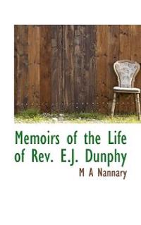 Memoirs of the Life of REV. E.J. Dunphy