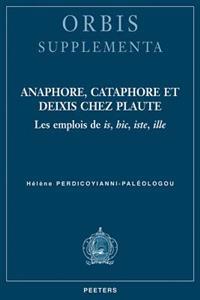 Anaphore, Cataphore Et Deixis Chez Plaute: Les Emplois de Is, Hic, Iste, Ille