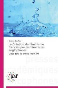 La Cre Ation Du Fe Minisme Franc Ais Par Les Fe Ministes Anglophones