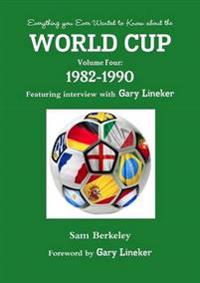 Everything You Ever Wanted to Know About the World Cup Volume Four: 1982-1990
