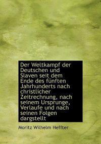 Der Weltkampf Der Deutschen Und Slaven Seit Dem Ende Des F Nften Jahrhunderts Nach Christlicher Zeit