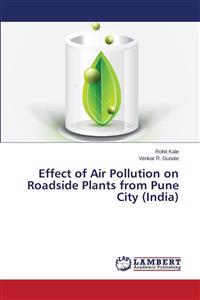 Effect of Air Pollution on Roadside Plants from Pune City (India)
