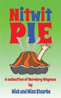 Nitwit Pie: A Collection of Nerdery Rhymes