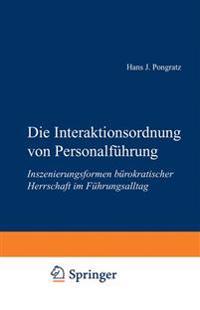 Die Interaktionsordnung Von Personalführung: Inszenierungsformen Bürokratischer Herrschaft Im Führungsalltag