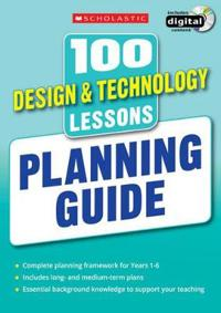 100 DesignTechnology Lessons: Planning Guide