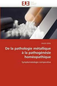 de La Pathologie Metallique a la Pathogenesie Homeopathique