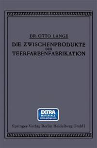 Die Zwischenprodukte Der Teerfarbenfabrikation