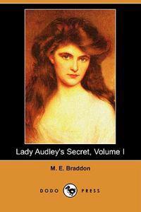 Lady Audley's Secret, Volume I (Dodo Press)
