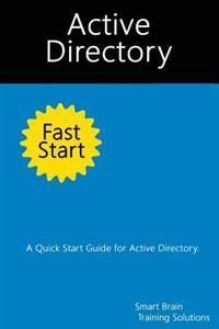 Active Directory Fast Start: A Quick Start Guide for Active Directory