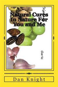 Natural Cures in Nature for You and Me: Stay Well with What's on the Land Now