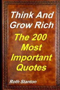Think and Grow Rich - The Most Important 200 Quotes: Motivational Personal Development & Self-Help Inspired by Andrew Carnegie