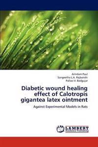 Diabetic Wound Healing Effect of Calotropis Gigantea Latex Ointment