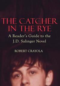 The Catcher in the Rye: A Reader's Guide to the J.D. Salinger Novel