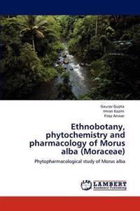 Ethnobotany, Phytochemistry and Pharmacology of Morus Alba (Moraceae)