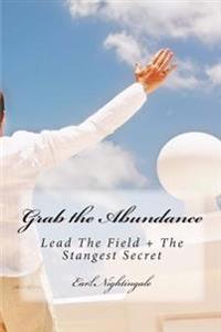Grab the Abundance: Lead the Field + the Strangest Secret