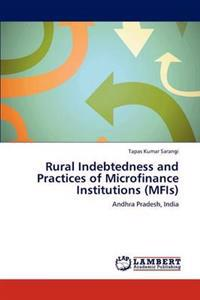 Rural Indebtedness and Practices of Microfinance Institutions (Mfis)