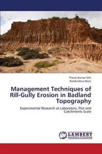 Management Techniques of Rill-Gully Erosion in Badland Topography