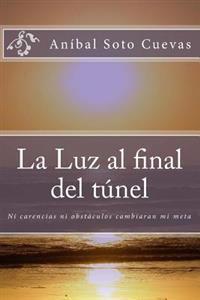La Luz Al Final del Tunel: Ni Carencias Ni Obstaculos Derribaran Mi Sueno