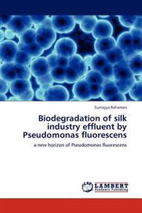 Biodegradation of Silk Industry Effluent by Pseudomonas Fluorescens