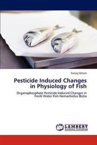 Pesticide Induced Changes in Physiology of Fish