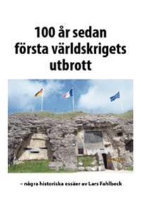 100 år sedan första världskrigets utbrott : några historiska essäer - Lars Fahlbeck pdf epub