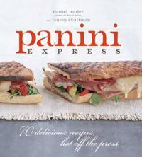 Panini Express: 50 Delicious Sandwiches Hot Off the Press