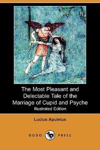 The Most Pleasant and Delectable Tale of the Marriage of Cupid and Psyche (Illustrated Edition) (Dodo Press)