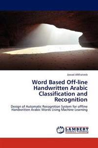 Word Based Off-Line Handwritten Arabic Classification and Recognition