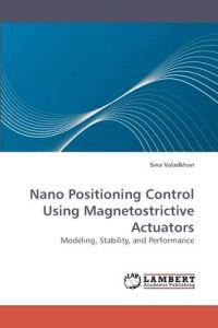 Nano Positioning Control Using Magnetostrictive Actuators