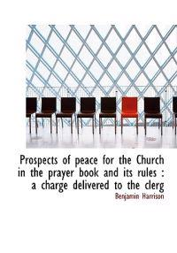 Prospects of Peace for the Church in the Prayer Book and Its Rules