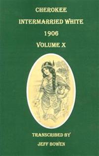 Cherokee Intermarried White, 1906. Volume X