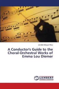 A Conductor's Guide to the Choral-Orchestral Works of Emma Lou Diemer